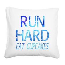 Run Hard Eat Cupcakes Square Canvas Pillow