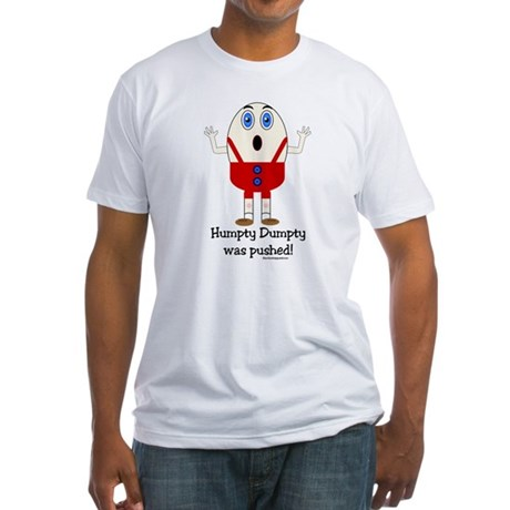 Humpty Dumpty was pushed! Fitted T-Shirt