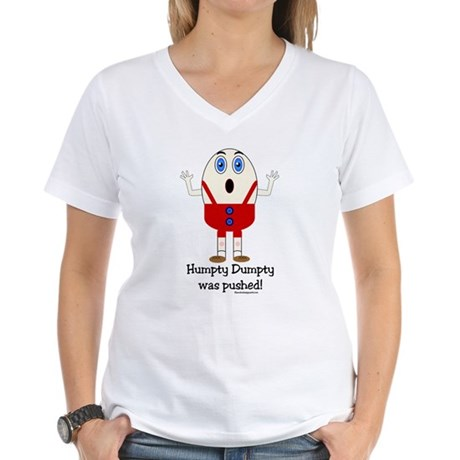 Humpty Dumpty was pushed! Women's V-Neck T-Shirt