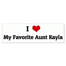 I Love My Favorite Aunt Kayla Bumper Bumper Sticker