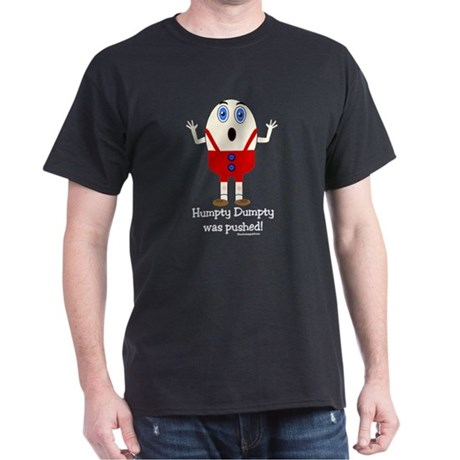 Humpty Dumpty was pushed! Dark T-Shirt
