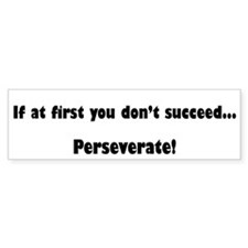 Perseverate Bumper Bumper Sticker