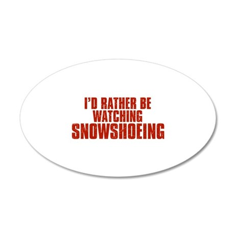 I'd Rather Be Watching Snowshoeing 22x14 Oval Wall