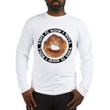 How I Roll Bagel Long Sleeve T-Shirt