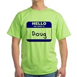 hello my name is doug T-Shirt