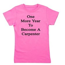 One More Year To Become A Carpenter  Girl's Tee