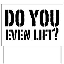 Do you even lift? Yard Sign