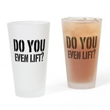 Do you even lift? Drinking Glass