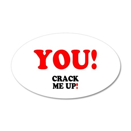 YOU - CRACK ME UP! 35x21 Oval Wall Decal