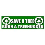 Save A Tree Burn Treehuggers Bumper Bumper Sticker