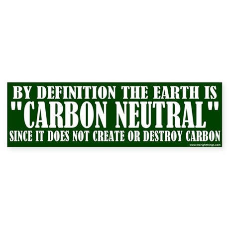 The Earth Is Carbon Neutral Bumper Sticker