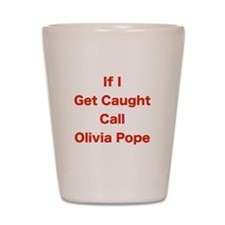If I Get Caught Call Olivia Pope Shot Glass