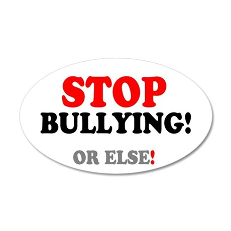 STOP BULLYING - OR ELSE! 35x21 Oval Wall Decal