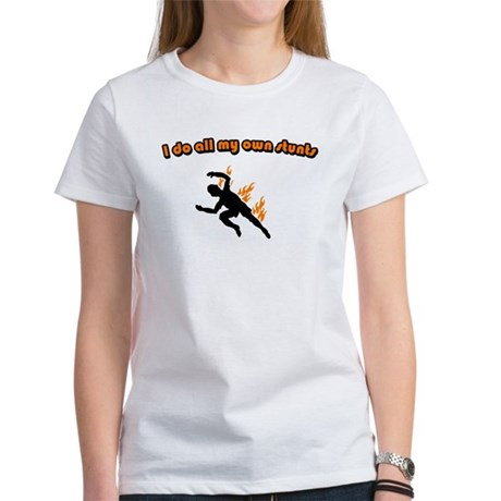 I do all my own stunts Women's T-Shirt