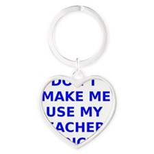Dont Make Me Use My Teachers Voice Heart Keychain