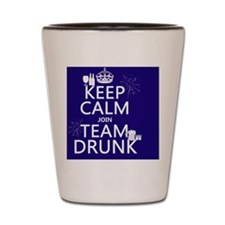 Keep Calm and Join Team Drunk Shot Glass