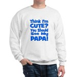Think I'm Cute? Papa Blue Sweatshirt
