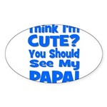 Think I'm Cute? Papa Blue Oval Sticker