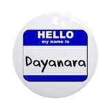 hello my name is dayanara  Ornament (Round)