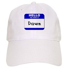 hello my name is dawn Baseball Cap