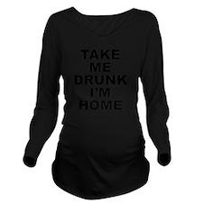 TakeDrunkkHome1A Long Sleeve Maternity T-Shirt