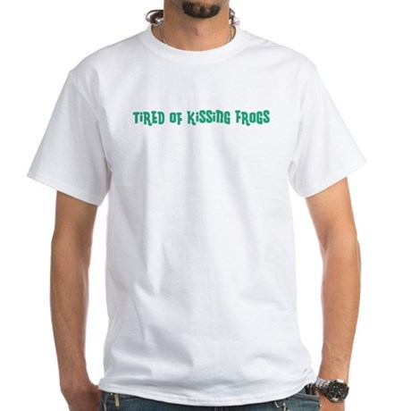 Tired of Kissing Frogs White T-Shirt