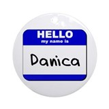 hello my name is danica  Ornament (Round)