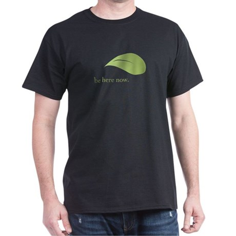 Be Here Now, Green Living Dark T-Shirt