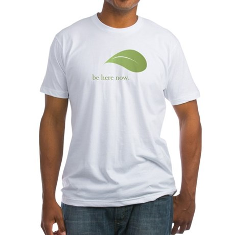 Be Here Now, Green Living Fitted T-Shirt