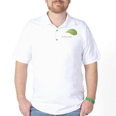 Be Here Now, Green Living Golf Shirt