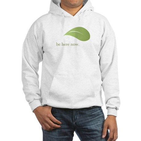 Be Here Now, Green Living Hooded Sweatshirt