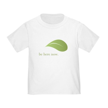 Be Here Now, Green Living Toddler T-Shirt