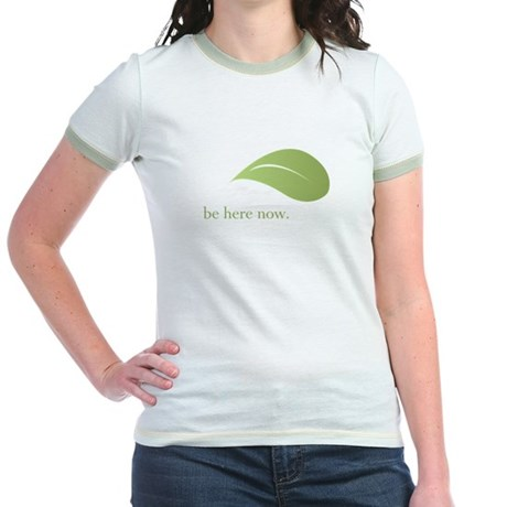 Be Here Now, Green Living Jr. Ringer T-Shirt