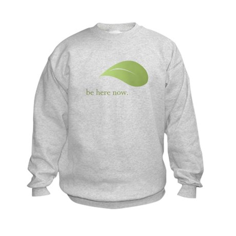 Be Here Now, Green Living Kids Sweatshirt