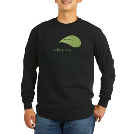 Be Here Now, Green Living Long Sleeve Dark T-Shirt