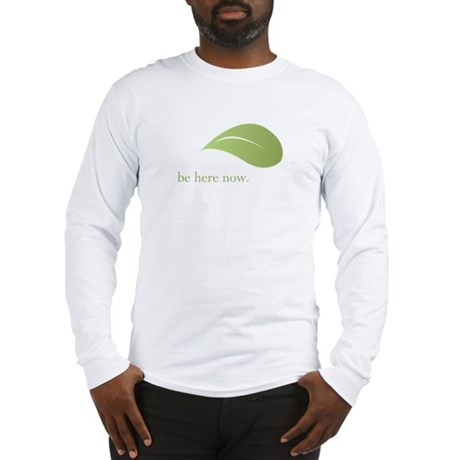 Be Here Now, Green Living Long Sleeve T-Shirt