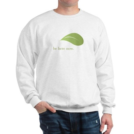 Be Here Now, Green Living Sweatshirt