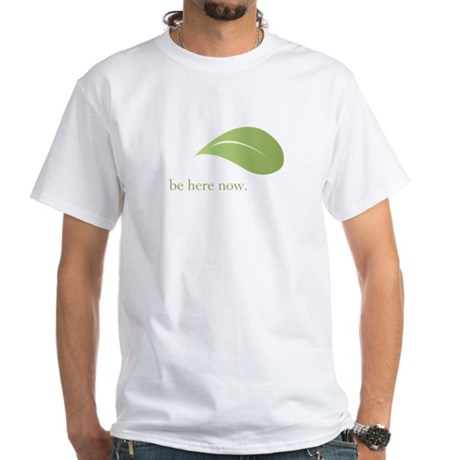 Be Here Now, Green Living White T-Shirt