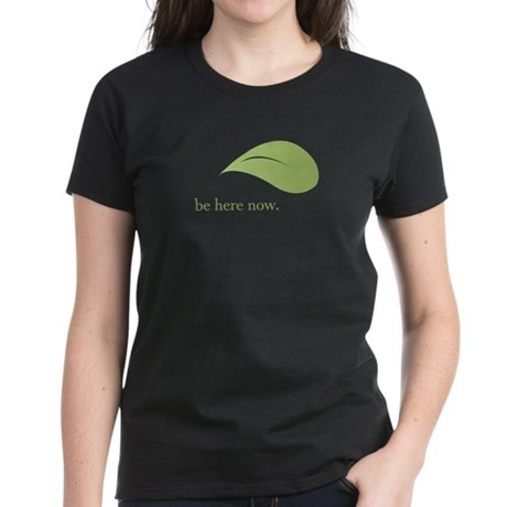 Be Here Now, Green Living Women's Dark T-Shirt