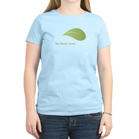 Be Here Now, Green Living Women's Light T-Shirt
