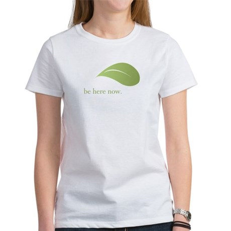 Be Here Now, Green Living Women's T-Shirt