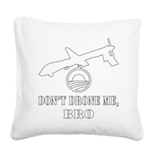 blk_dont_drone_me_bro Square Canvas Pillow