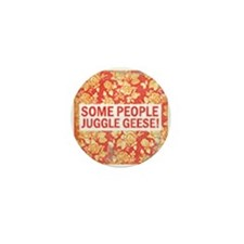 Some people juggle gees! Mini Button (10 pack)
