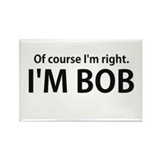 Of Course Im Right Im BOB Magnets