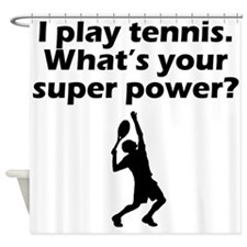 I Play Tennis Whats Your Super Power Shower Curtai