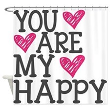 You Are My Happy Love Shower Curtain