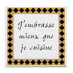 Embrasse Mieux Cuisine Tile Coaster