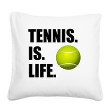 Tennis Is Life Square Canvas Pillow