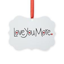 Love you more Ornament