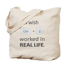 I wish crtl + z worked in real Life Tote Bag